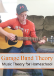 Garage Band Theory: Music Theory for Homeschool