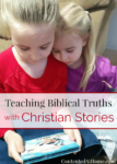 How to Teach Biblical Truths with Stories Your Kids Will Love