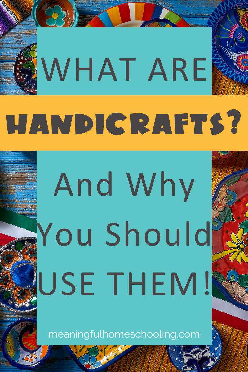 What handicrafts are and why they are beneficial for your homeschool.